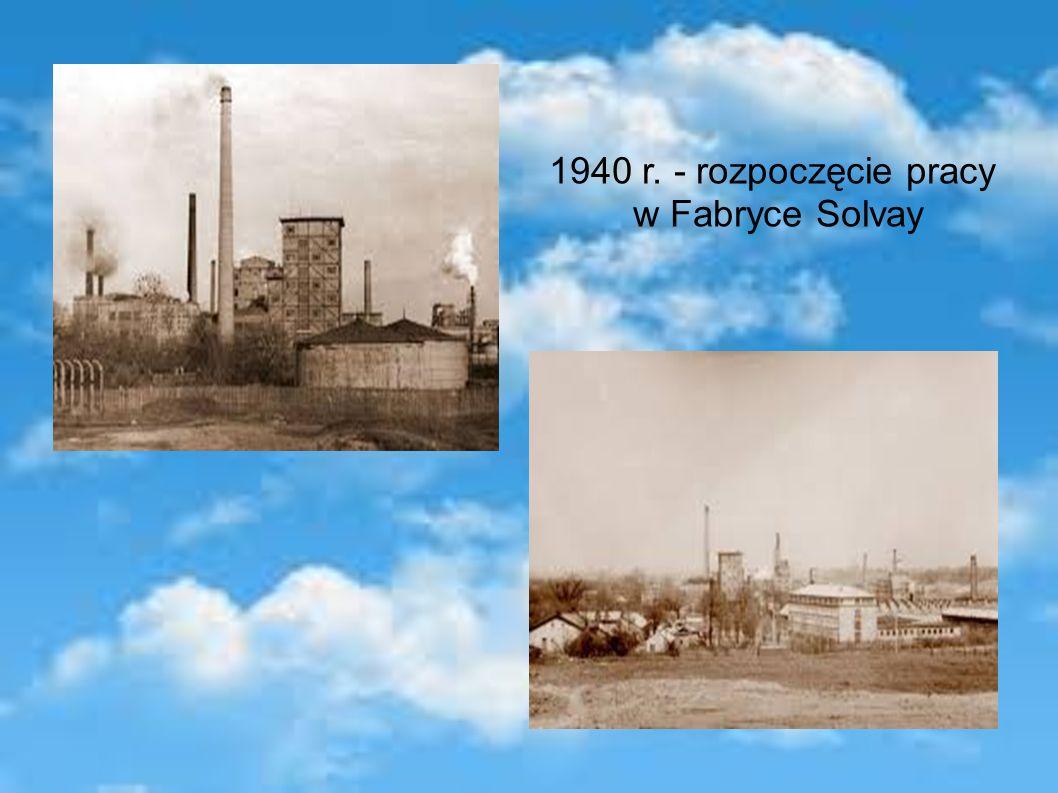 1940 r. - rozpoczęcie pracy w Fabryce Solvay