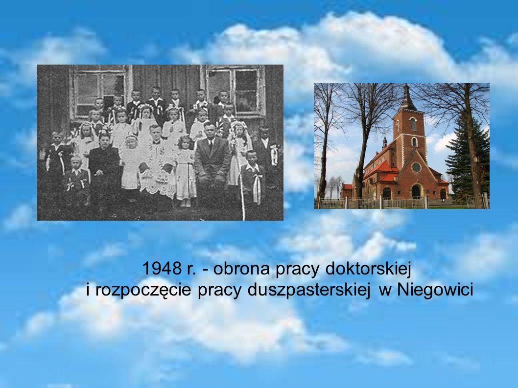 1948 r. - obrona pracy doktorskiej i rozpoczęcie pracy duszpasterskiej w Niegowici