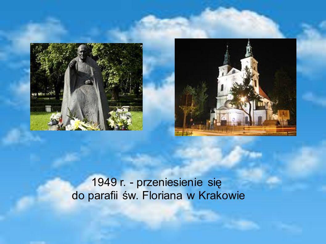 1949 r. - przeniesienie się do parafii św. Floriana w Krakowie