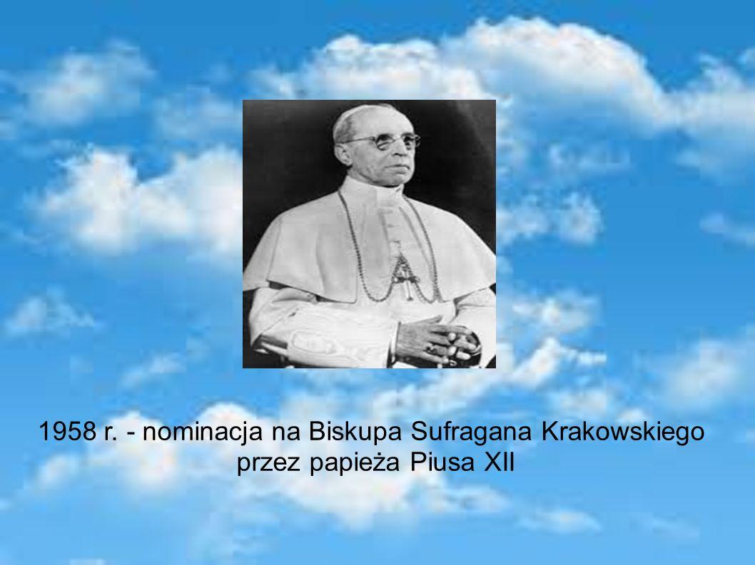 1958 r. - nominacja na Biskupa Sufragana Krakowskiego przez papieża Piusa XII