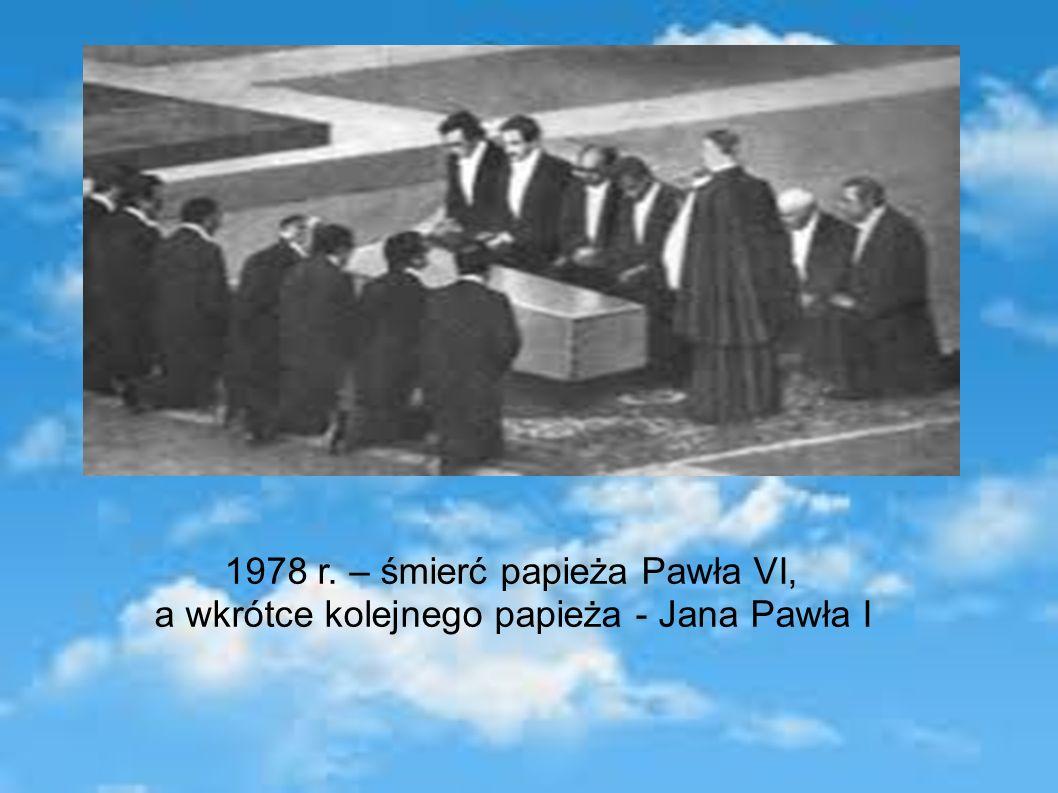 1978 r. – śmierć papieża Pawła VI, a wkrótce kolejnego papieża - Jana Pawła I