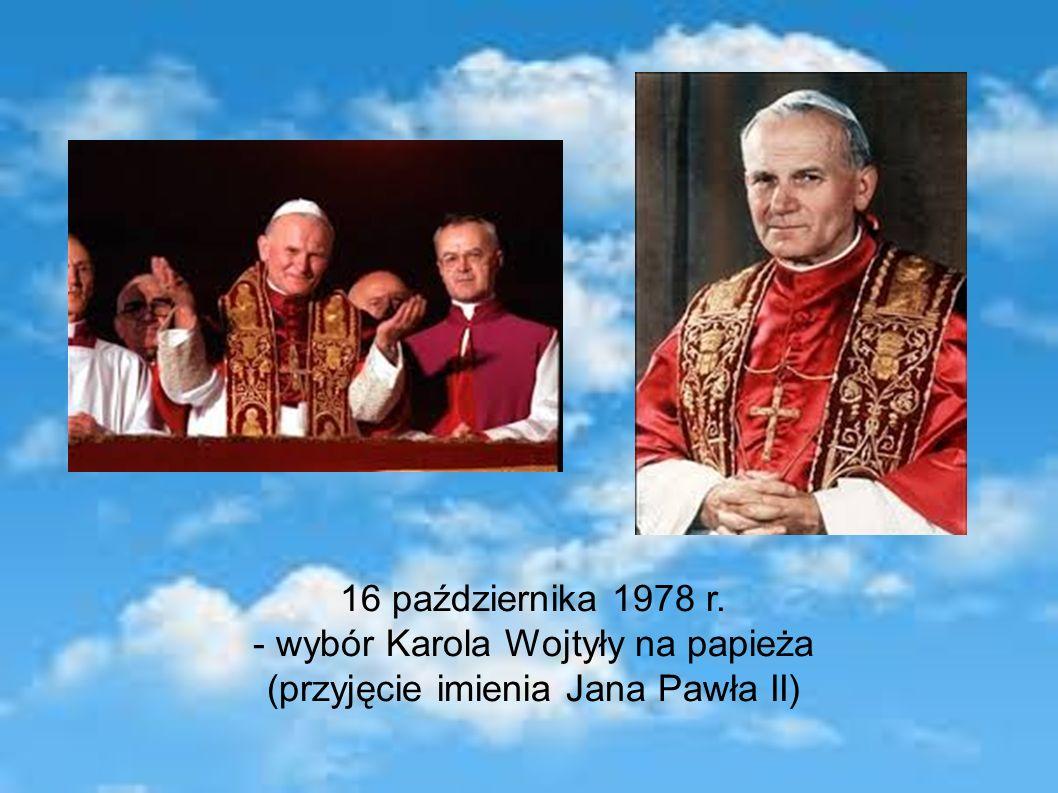 16 października 1978 r. - wybór Karola Wojtyły na papieża (przyjęcie imienia Jana Pawła II)