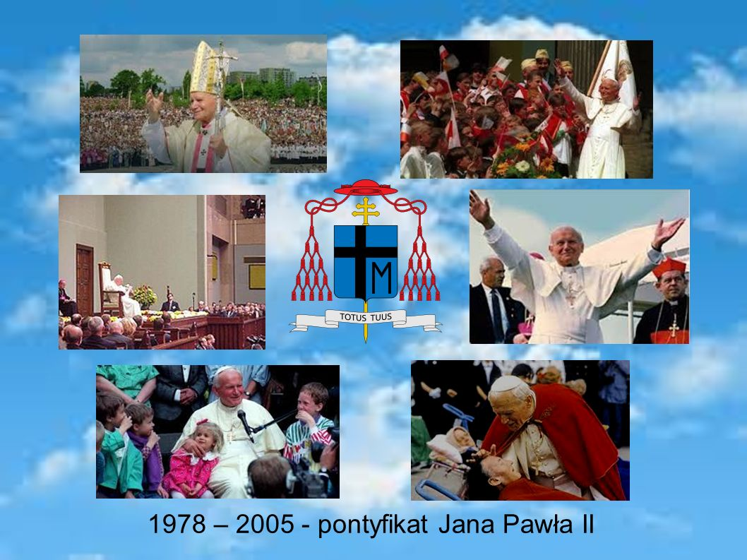 1978 – 2005 - pontyfikat Jana Pawła II