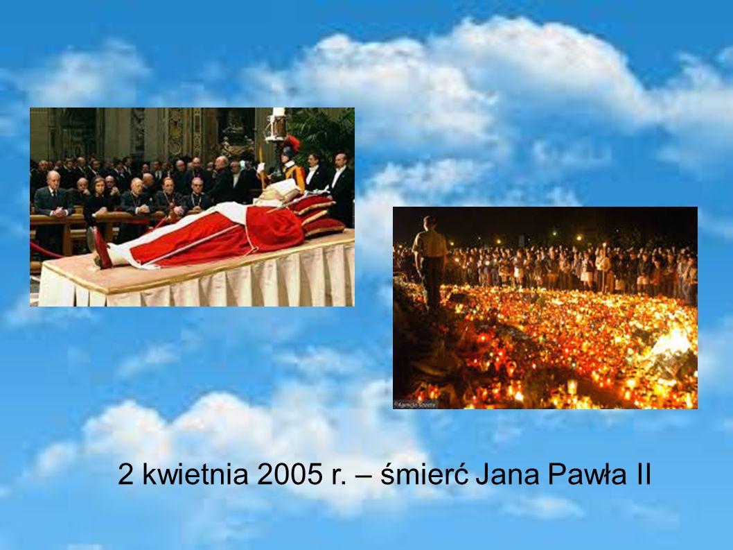 2 kwietnia 2005 r. – śmierć Jana Pawła II