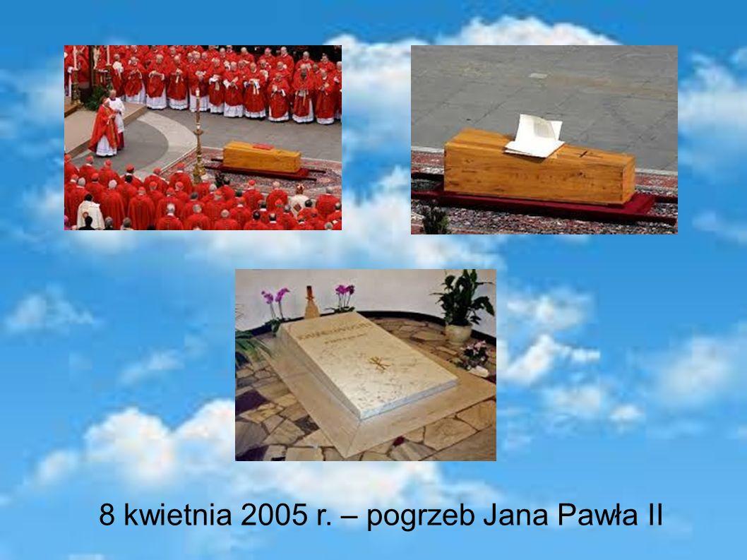 8 kwietnia 2005 r. – pogrzeb Jana Pawła II