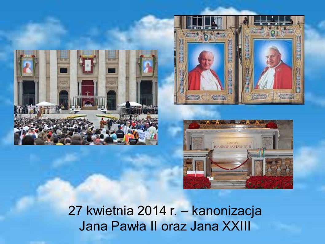 27 kwietnia 2014 r. – kanonizacja Jana Pawła II oraz Jana XXIII