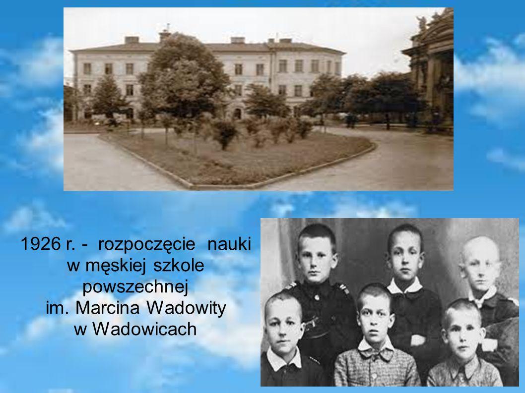 1926 r. - rozpoczęcie nauki w męskiej szkole powszechnej im. Marcina Wadowity w Wadowicach