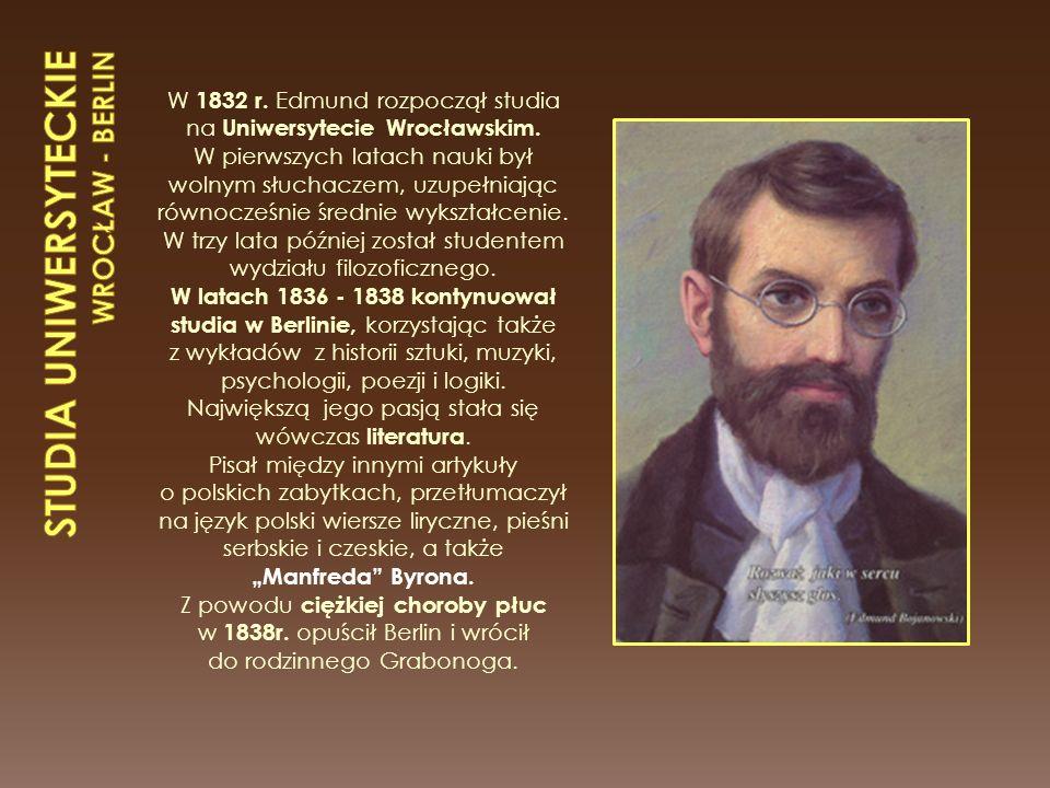 W 1832 r.Edmund rozpoczął studia na Uniwersytecie Wrocławskim.