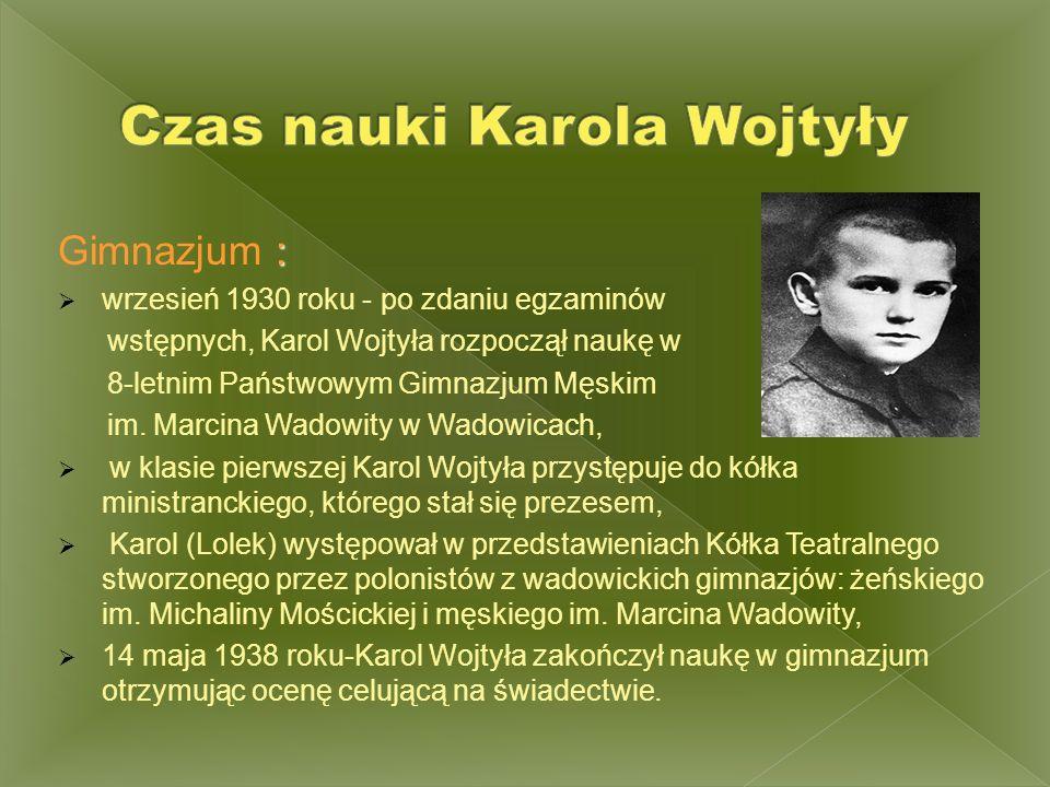 : Gimnazjum :  wrzesień 1930 roku - po zdaniu egzaminów wstępnych, Karol Wojtyła rozpoczął naukę w 8-letnim Państwowym Gimnazjum Męskim im. Marcina W