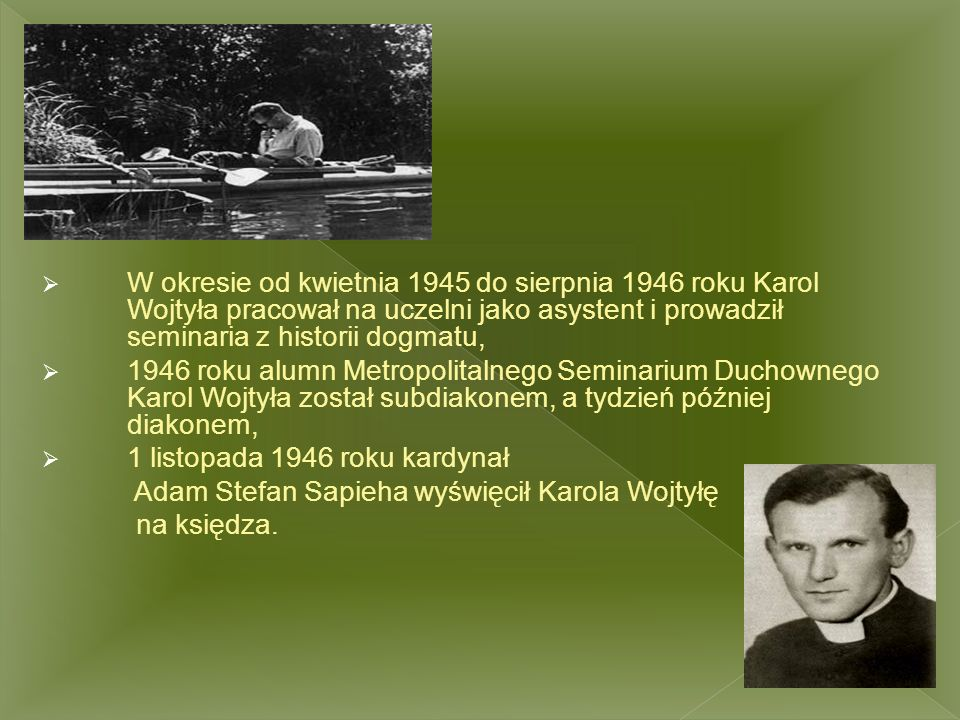  W okresie od kwietnia 1945 do sierpnia 1946 roku Karol Wojtyła pracował na uczelni jako asystent i prowadził seminaria z historii dogmatu,  1946 ro