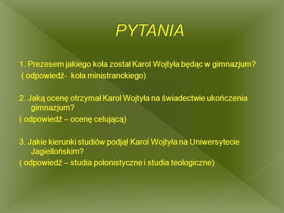 1. Prezesem jakiego koła został Karol Wojtyła będąc w gimnazjum.