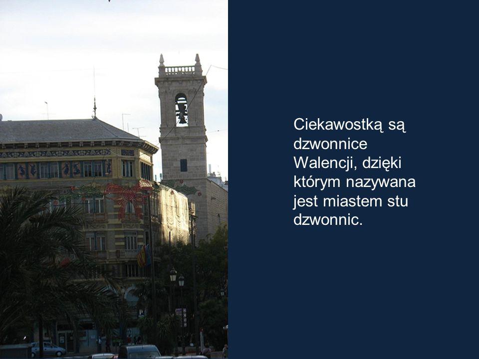 Ciekawostką są dzwonnice Walencji, dzięki którym nazywana jest miastem stu dzwonnic.