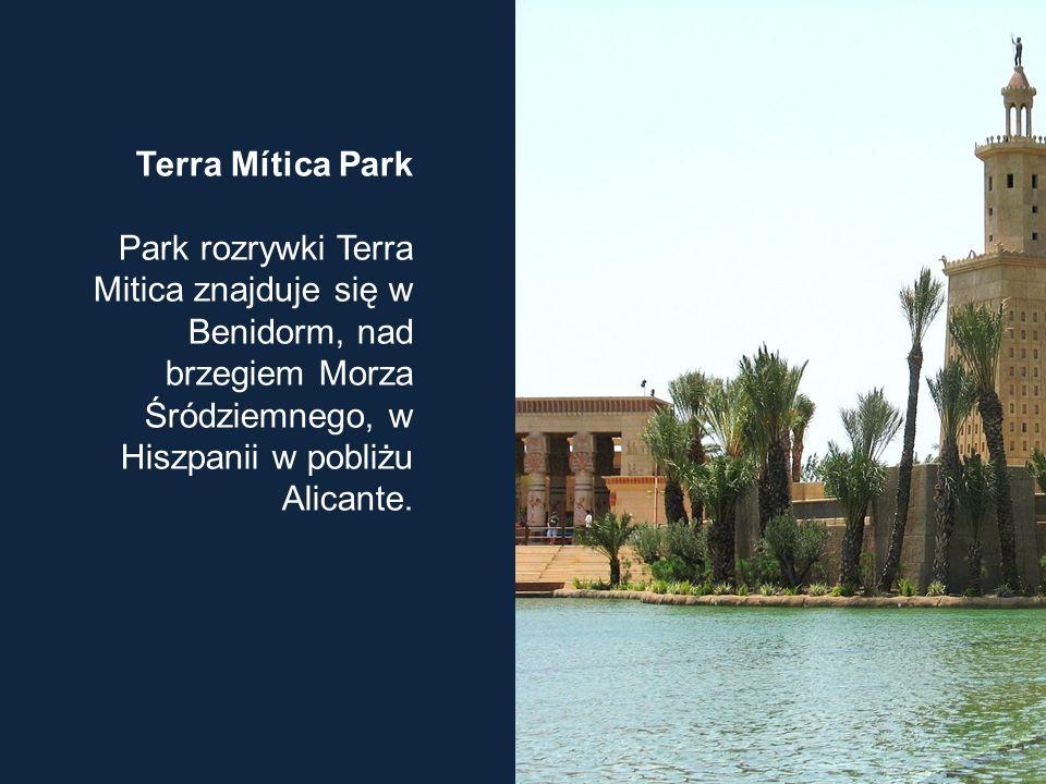 Terra Mítica Park Park rozrywki Terra Mitica znajduje się w Benidorm, nad brzegiem Morza Śródziemnego, w Hiszpanii w pobliżu Alicante.