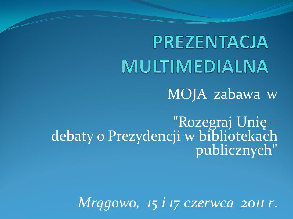MOJA zabawa w Rozegraj Unię – debaty o Prezydencji w bibliotekach publicznych Mrągowo, 15 i 17 czerwca 2011 r.