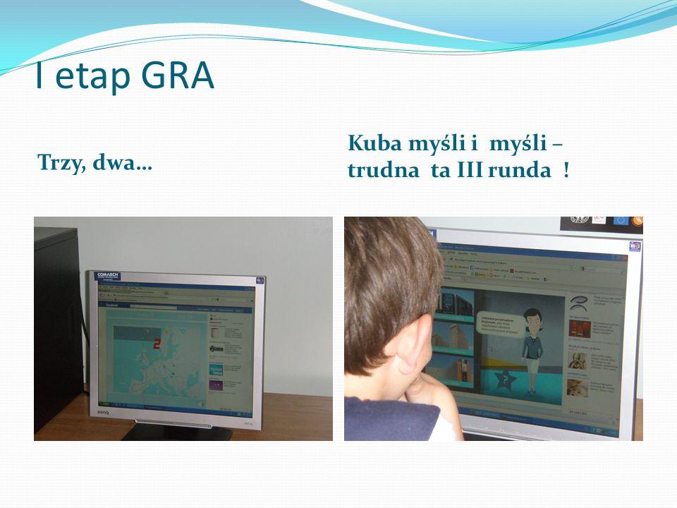I etap GRA Trzy, dwa… Kuba myśli i myśli – trudna ta III runda !