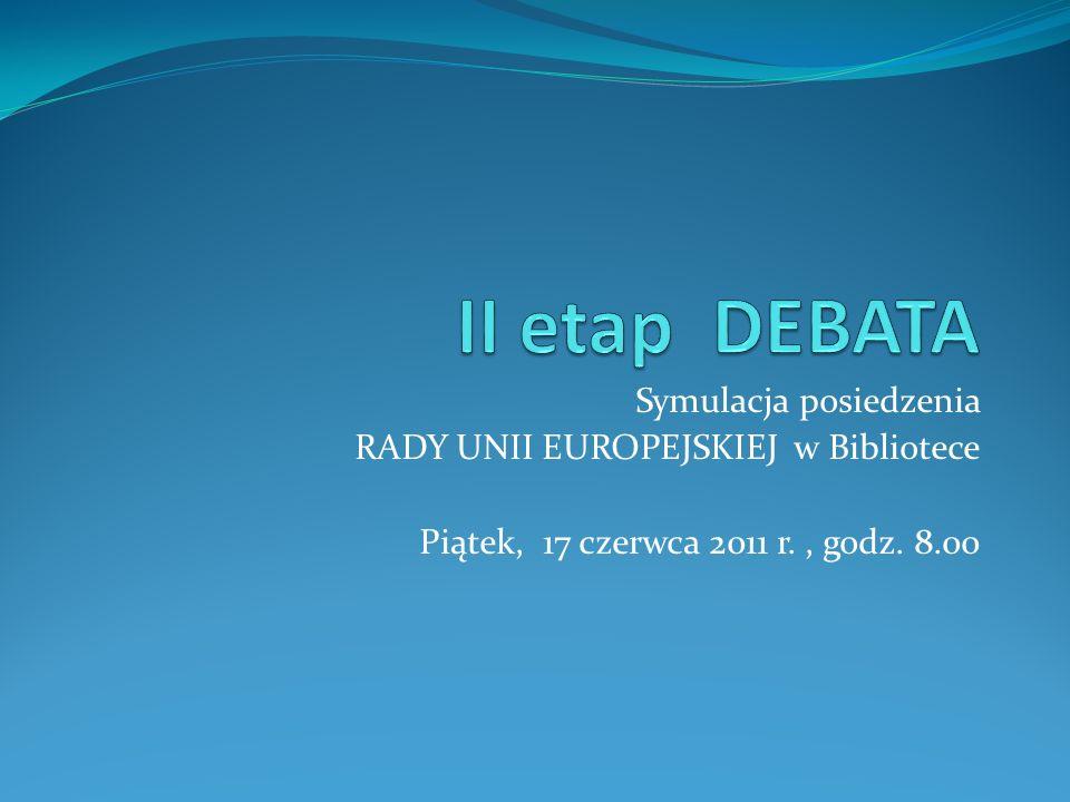 Symulacja posiedzenia RADY UNII EUROPEJSKIEJ w Bibliotece Piątek, 17 czerwca 2011 r., godz. 8.00