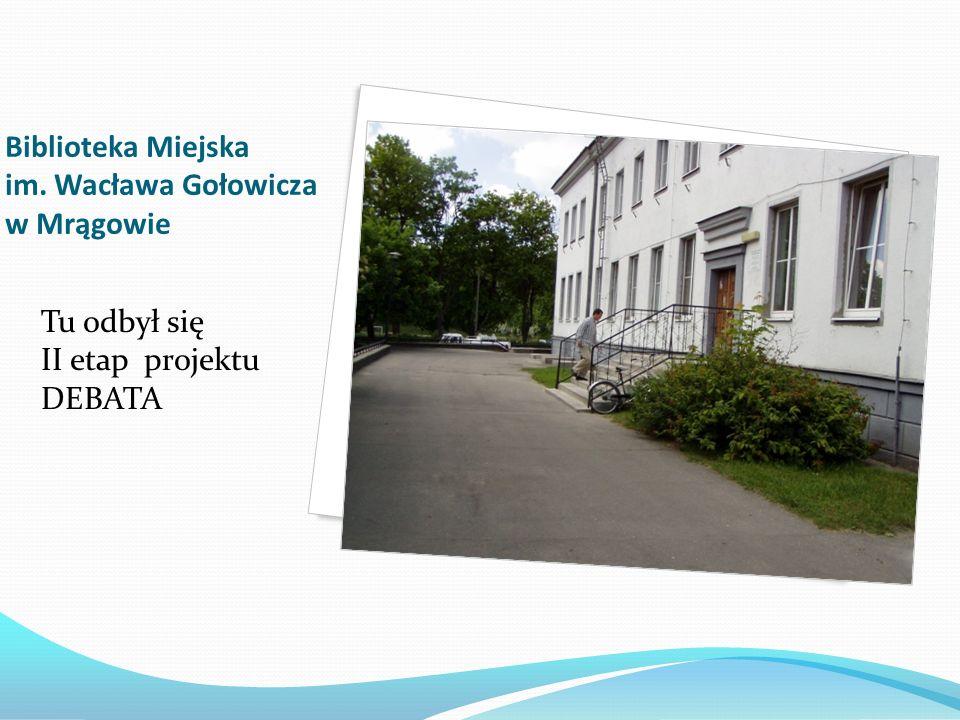 Biblioteka Miejska im. Wacława Gołowicza w Mrągowie Tu odbył się II etap projektu DEBATA