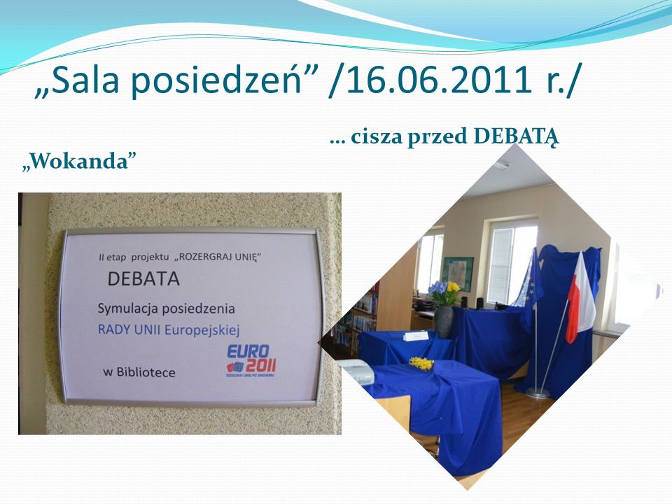 """""""Sala posiedzeń"""" /16.06.2011 r./ """"Wokanda"""" … cisza przed DEBATĄ"""