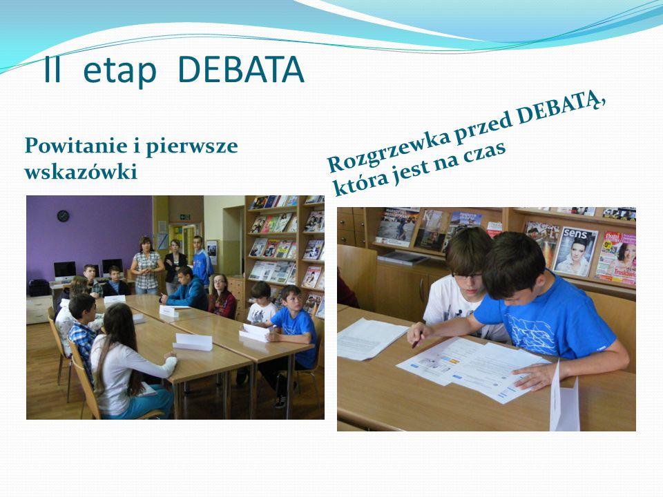 II etap DEBATA Powitanie i pierwsze wskazówki Rozgrzewka przed DEBATĄ, która jest na czas