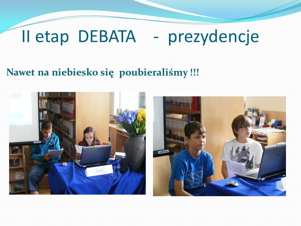II etap DEBATA - prezydencje Nawet na niebiesko się poubieraliśmy !!!