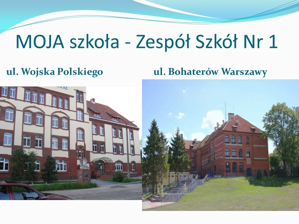 MOJA szkoła - Zespół Szkół Nr 1 ul. Wojska Polskiego ul. Bohaterów Warszawy
