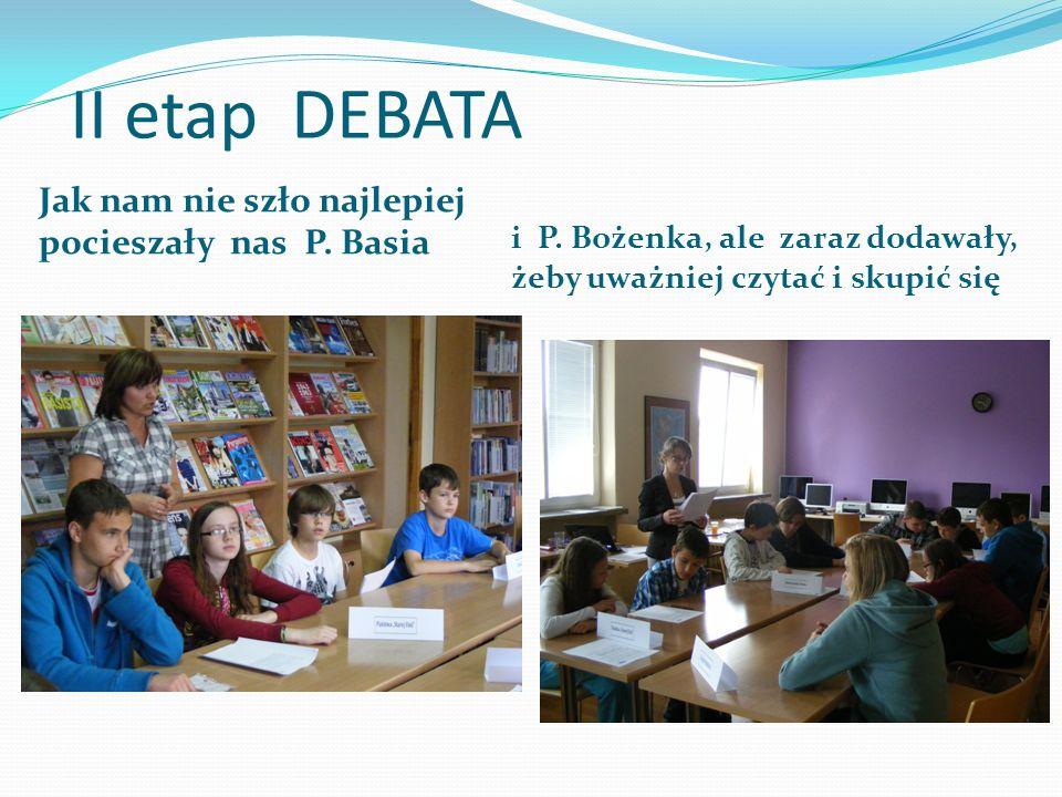 II etap DEBATA Jak nam nie szło najlepiej pocieszały nas P. Basia i P. Bożenka, ale zaraz dodawały, żeby uważniej czytać i skupić się