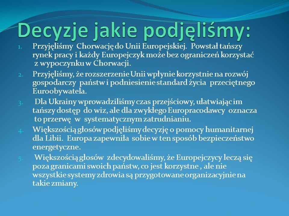 1. Przyjęliśmy Chorwację do Unii Europejskiej. Powstał tańszy rynek pracy i każdy Europejczyk może bez ograniczeń korzystać z wypoczynku w Chorwacji.
