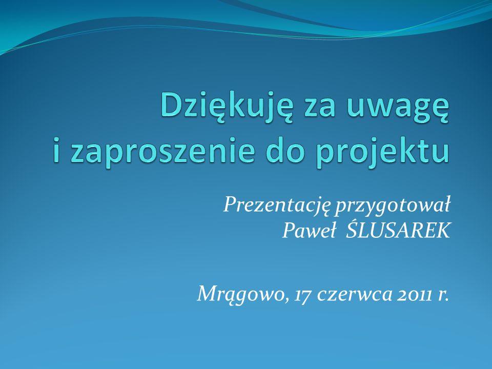 Prezentację przygotował Paweł ŚLUSAREK Mrągowo, 17 czerwca 2011 r.