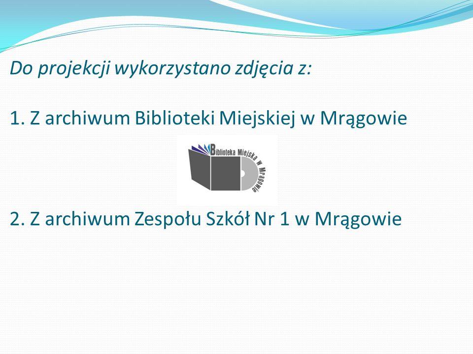 Do projekcji wykorzystano zdjęcia z: 1. Z archiwum Biblioteki Miejskiej w Mrągowie 2. Z archiwum Zespołu Szkół Nr 1 w Mrągowie