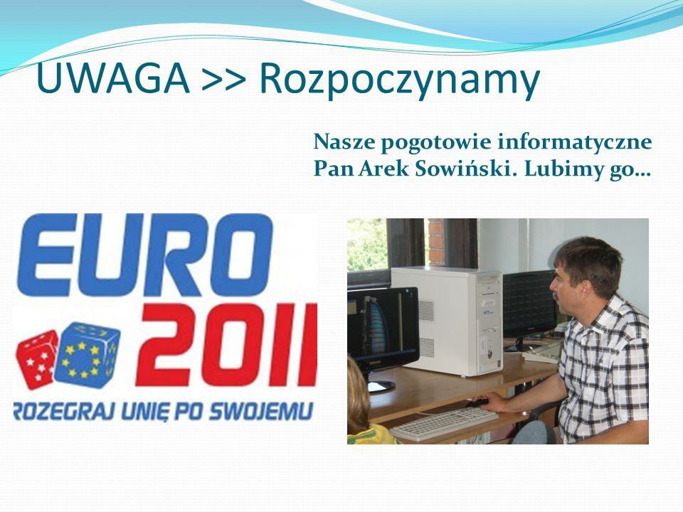 UWAGA >> Rozpoczynamy Nasze pogotowie informatyczne Pan Arek Sowiński. Lubimy go…