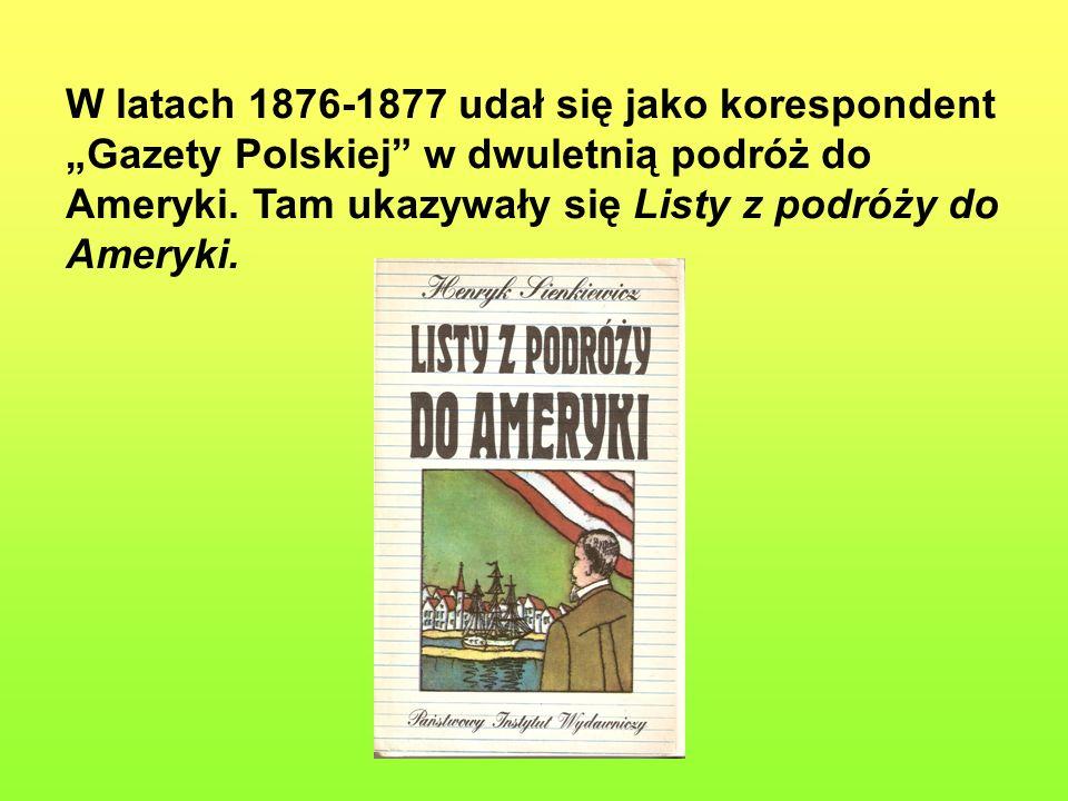 """W latach 1876-1877 udał się jako korespondent """"Gazety Polskiej"""" w dwuletnią podróż do Ameryki. Tam ukazywały się Listy z podróży do Ameryki."""