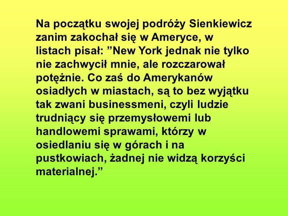 Na początku swojej podróży Sienkiewicz zanim zakochał się w Ameryce, w listach pisał: New York jednak nie tylko nie zachwycił mnie, ale rozczarował potężnie.
