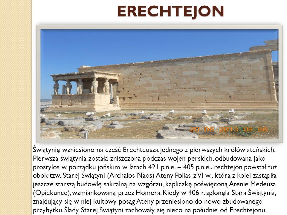 ERECHTEJON Świątynię wzniesiono na cześć Erechteusza, jednego z pierwszych królów ateńskich.