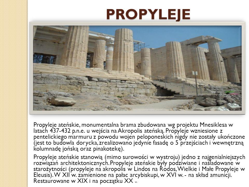 PROPYLEJE Propyleje ateńskie, monumentalna brama zbudowana wg projektu Mnesiklesa w latach 437-432 p.n.e.