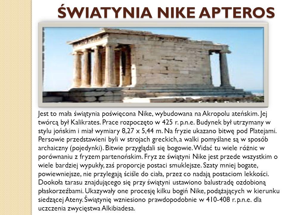 ŚWIATYNIA NIKE APTEROS Jest to mała świątynia poświęcona Nike, wybudowana na Akropolu ateńskim.