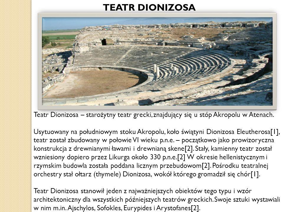 TEATR DIONIZOSA Teatr Dionizosa – starożytny teatr grecki, znajdujący się u stóp Akropolu w Atenach.
