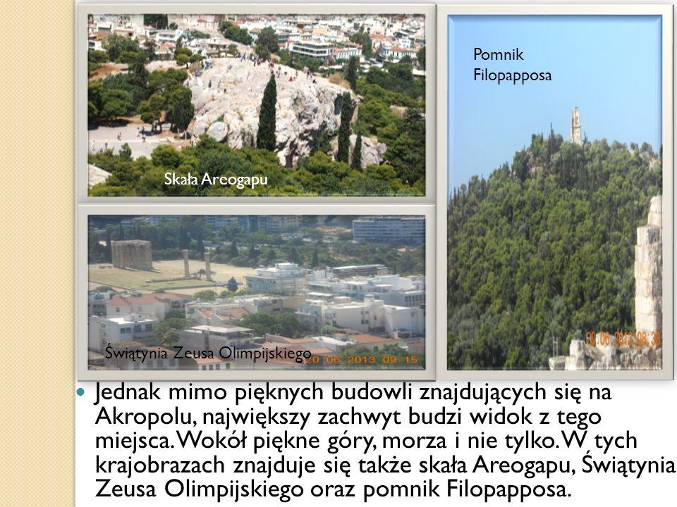 Jednak mimo pięknych budowli znajdujących się na Akropolu, największy zachwyt budzi widok z tego miejsca.