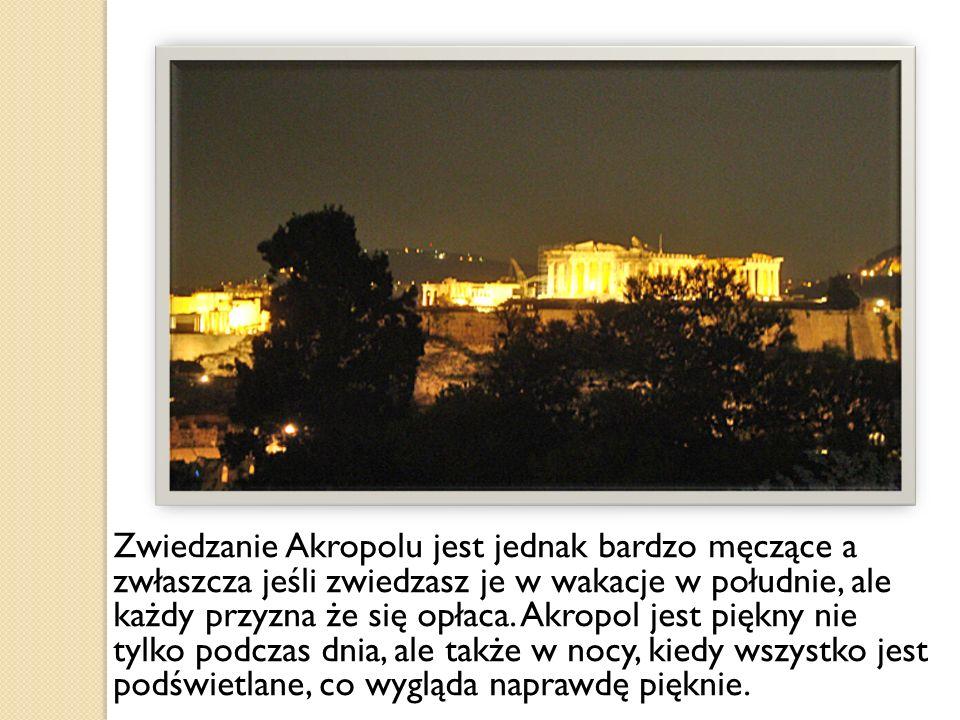 Zwiedzanie Akropolu jest jednak bardzo męczące a zwłaszcza jeśli zwiedzasz je w wakacje w południe, ale każdy przyzna że się opłaca.