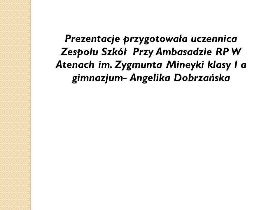 Prezentacje przygotowała uczennica Zespołu Szkół Przy Ambasadzie RP W Atenach im.