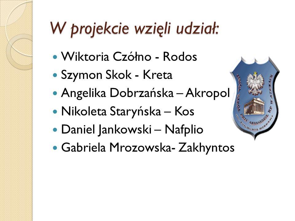 W projekcie wzięli udział: Wiktoria Czółno - Rodos Szymon Skok - Kreta Angelika Dobrzańska – Akropol Nikoleta Staryńska – Kos Daniel Jankowski – Nafplio Gabriela Mrozowska- Zakhyntos