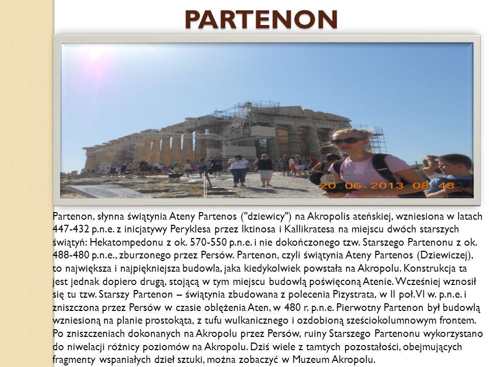 PARTENON Partenon, słynna świątynia Ateny Partenos ( dziewicy ) na Akropolis ateńskiej, wzniesiona w latach 447-432 p.n.e.