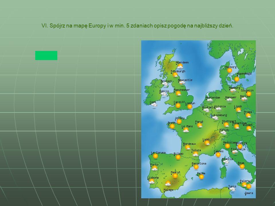 VI. Spójrz na mapę Europy i w min. 5 zdaniach opisz pogodę na najbliższy dzień.
