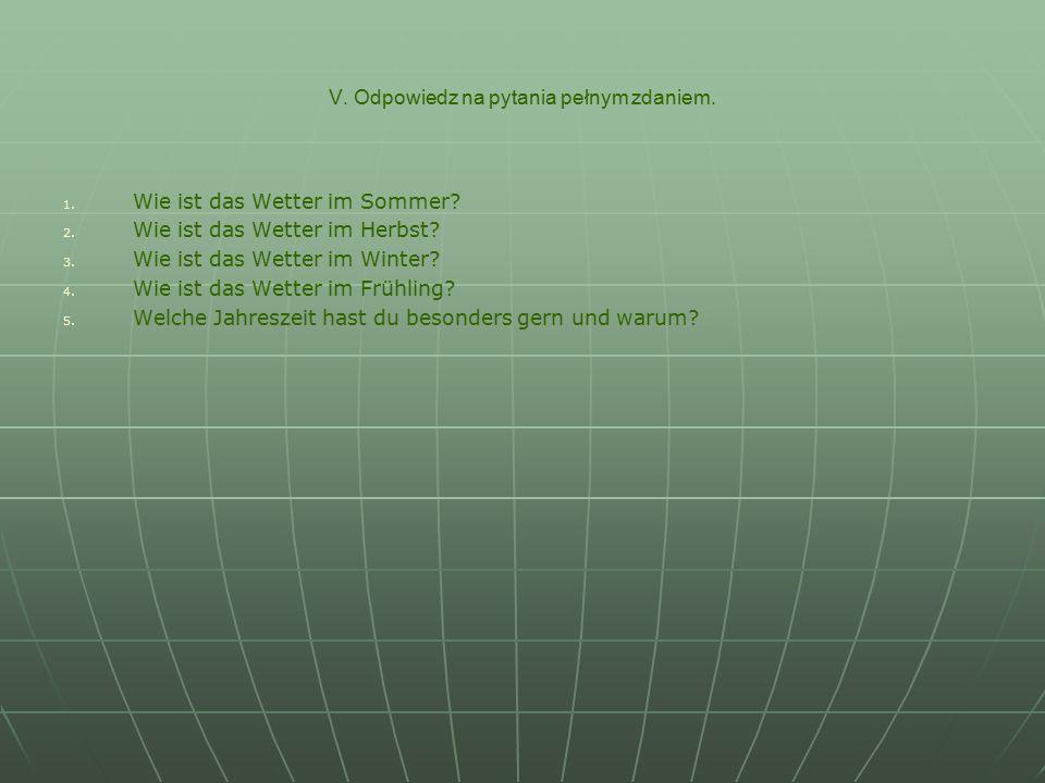 V. Odpowiedz na pytania pełnym zdaniem. 1. 1. Wie ist das Wetter im Sommer.