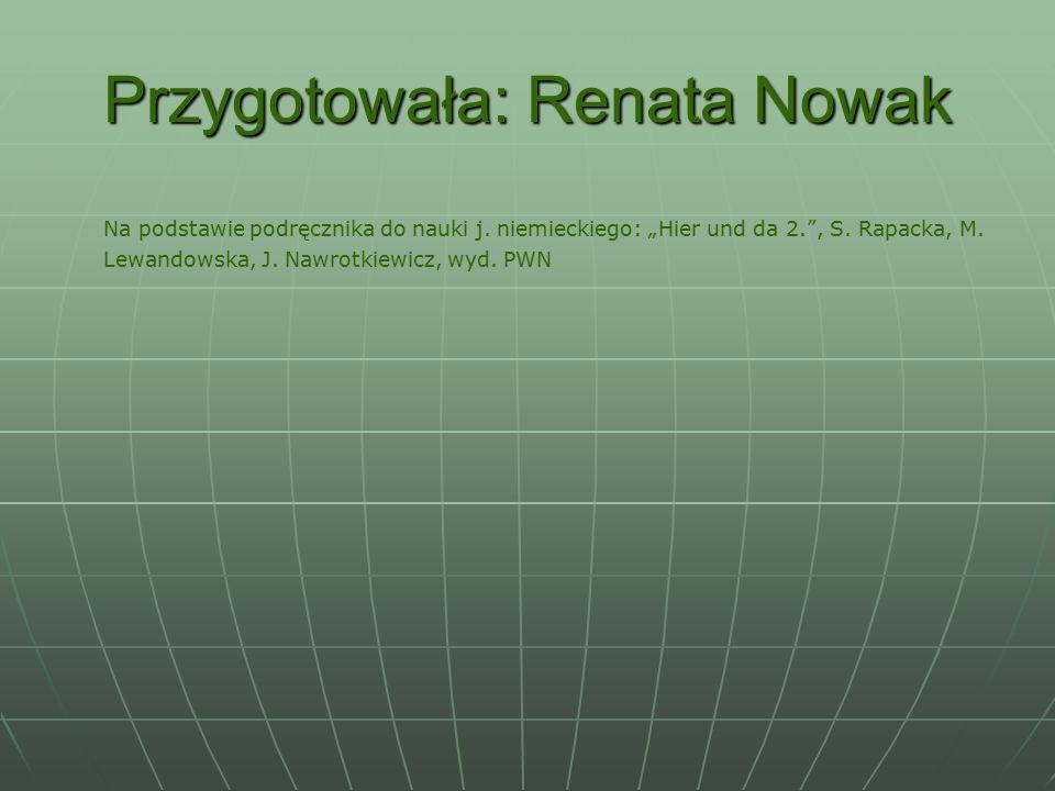"""Przygotowała: Renata Nowak Na podstawie podręcznika do nauki j. niemieckiego: """"Hier und da 2."""", S. Rapacka, M. Lewandowska, J. Nawrotkiewicz, wyd. PWN"""