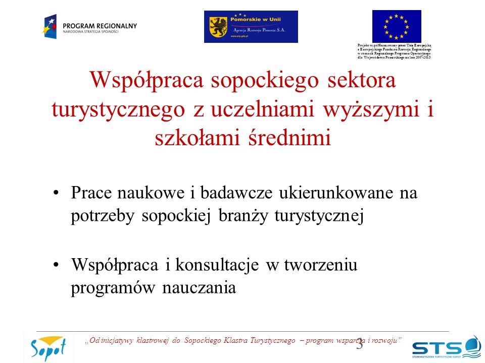 """Projekt współfinansowany przez Unię Europejską z Europejskiego Funduszu Rozwoju Regionalnego w ramach Regionalnego Programu Operacyjnego dla Województwa Pomorskiego na lata 2007-2013 Praktyki i wolontariat praktyki w sezonie letnim, spotkania z opiekunami praktyk, praktyki dedykowane, informacja zwrotna o + i – praktyk, studencki i uczniowski wolontariat 4 """"Od inicjatywy klastrowej do Sopockiego Klastra Turystycznego – program wsparcia i rozwoju"""