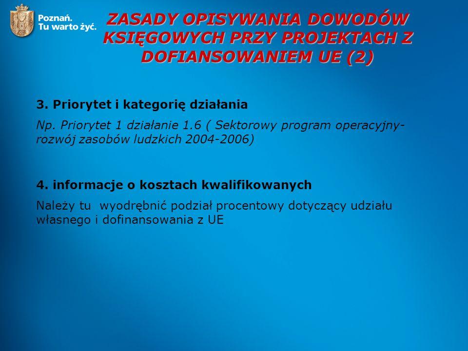 ZASADY OPISYWANIA DOWODÓW KSIĘGOWYCH PRZY PROJEKTACH Z DOFIANSOWANIEM UE (2) 3. Priorytet i kategorię działania Np. Priorytet 1 działanie 1.6 ( Sektor