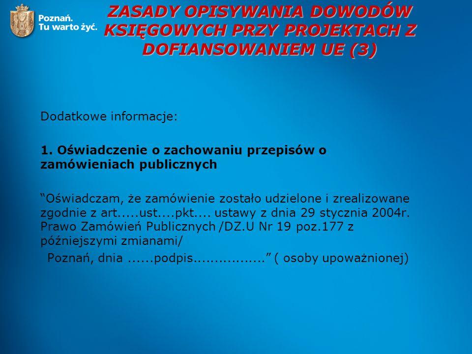 ZASADY OPISYWANIA DOWODÓW KSIĘGOWYCH PRZY PROJEKTACH Z DOFIANSOWANIEM UE (3) Dodatkowe informacje: 1. Oświadczenie o zachowaniu przepisów o zamówienia