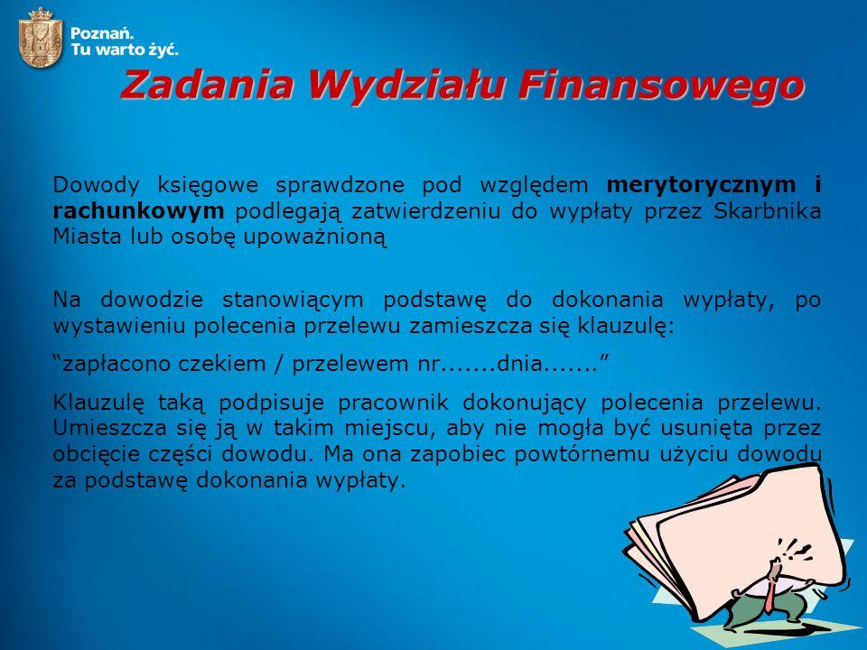 Zadania Wydziału Finansowego Dowody księgowe sprawdzone pod względem merytorycznym i rachunkowym podlegają zatwierdzeniu do wypłaty przez Skarbnika Mi