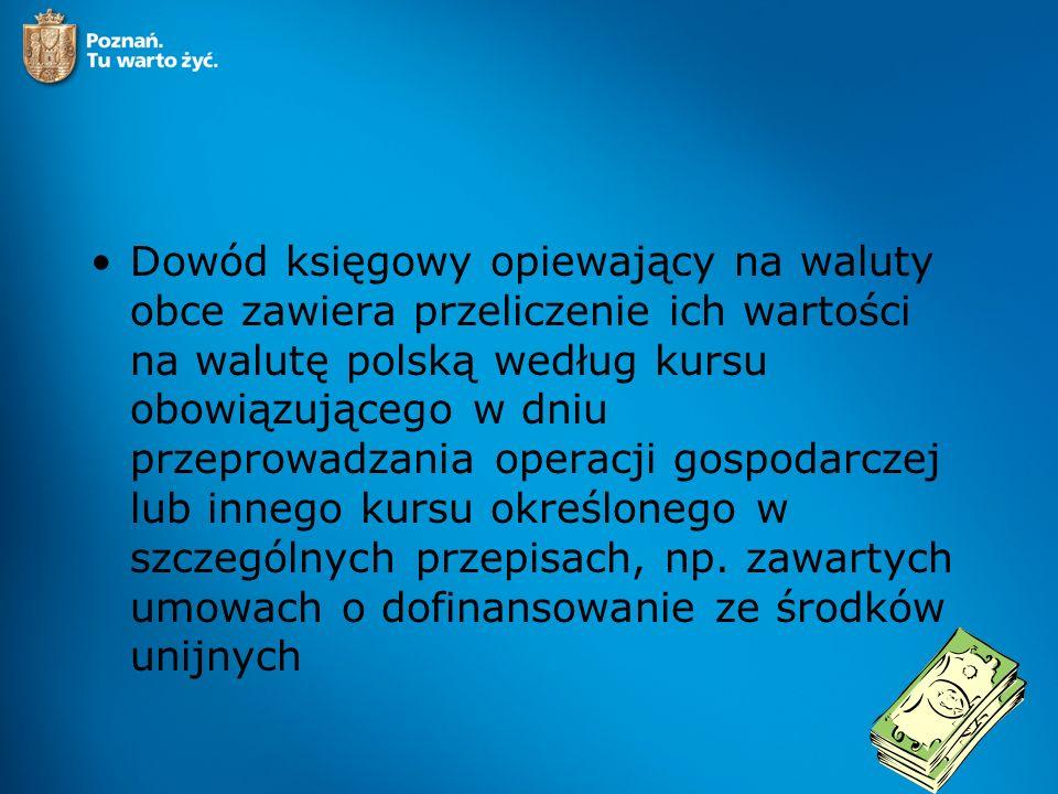 Dowód księgowy opiewający na waluty obce zawiera przeliczenie ich wartości na walutę polską według kursu obowiązującego w dniu przeprowadzania operacj