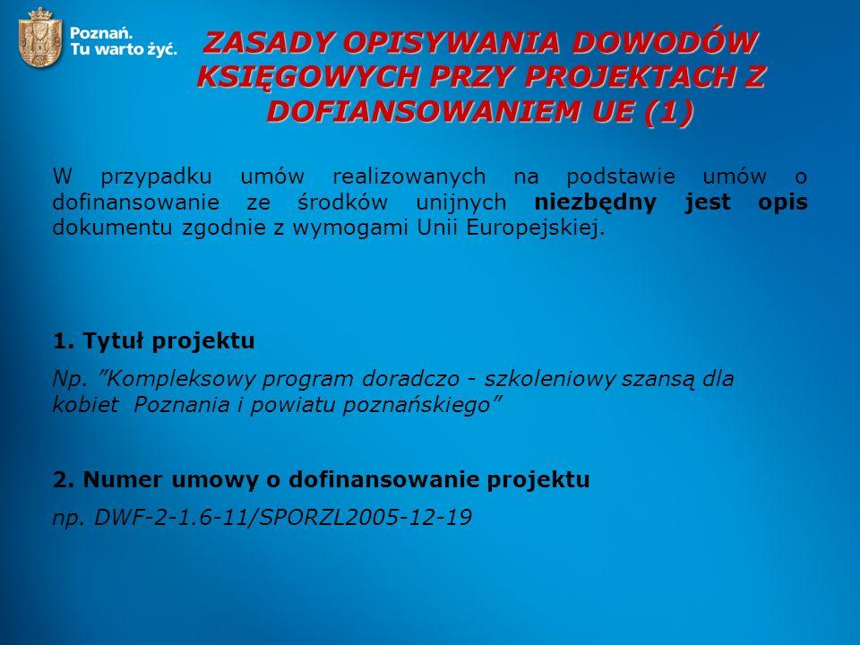 ZASADY OPISYWANIA DOWODÓW KSIĘGOWYCH PRZY PROJEKTACH Z DOFIANSOWANIEM UE (1) W przypadku umów realizowanych na podstawie umów o dofinansowanie ze środ